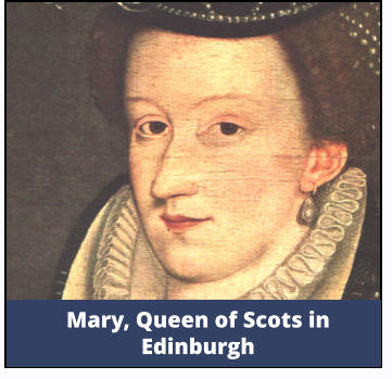 Mary, Queen of Scots in Edinburgh